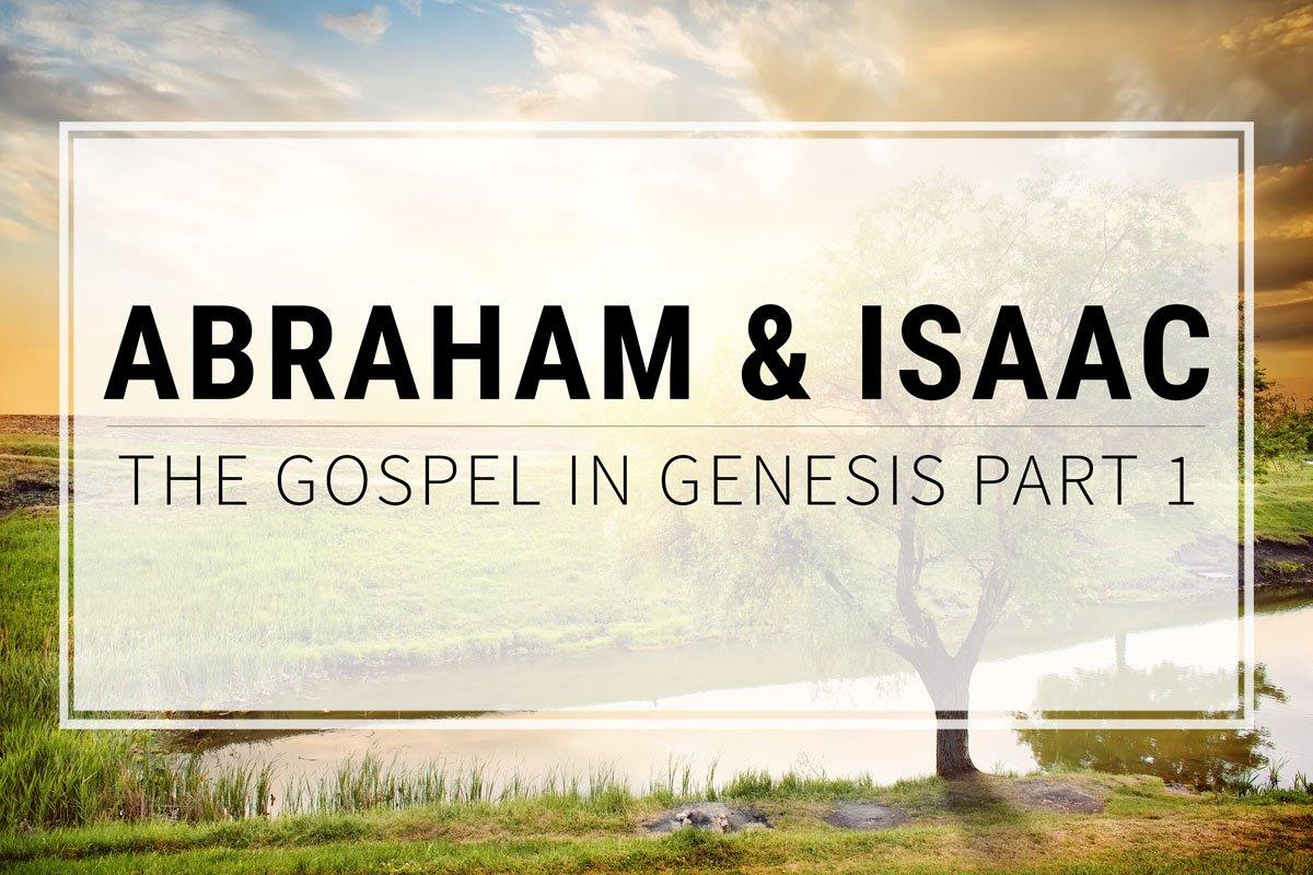 abraham and isaac the gospel in genesis part 1 u2013 grace thru faith